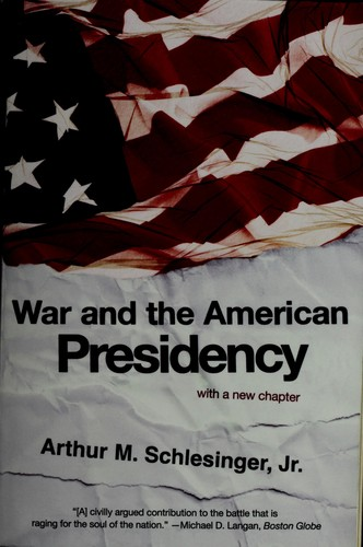 War and the American presidency by Arthur M. Schlesinger, Jr.