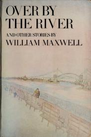 Cover of: Over by the River and Other Stories (Nonpareil Book) | William Maxwell