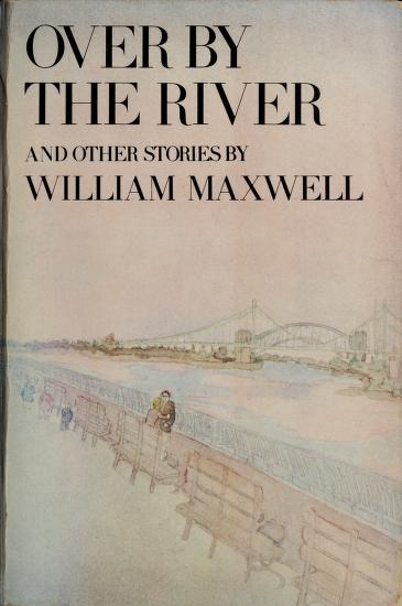 Over by the River and Other Stories (Nonpareil Book) by William Maxwell