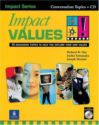 Impact Values! 30 Discussion Topics to Help You Explore Your Own Values (Student Book with Self-Study Audio CD) by Richard R. Day, Junko Yamanaka, Joseph Shaules