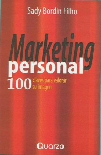 Marketing personal. 100 claves para valorar su imagen by S. Bordin, Sady Bordin Filho