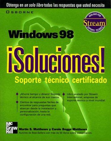 Windows 98 Soluciones! Soporte Tecnico Certificado by Martin Matthews