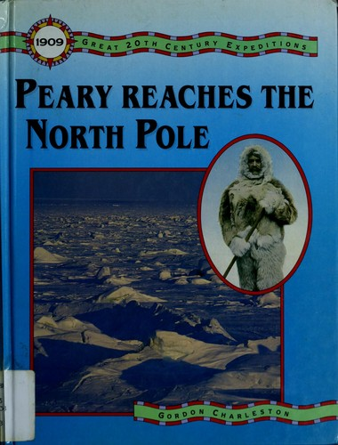 Peary reaches the North Pole by Gordon Charleston