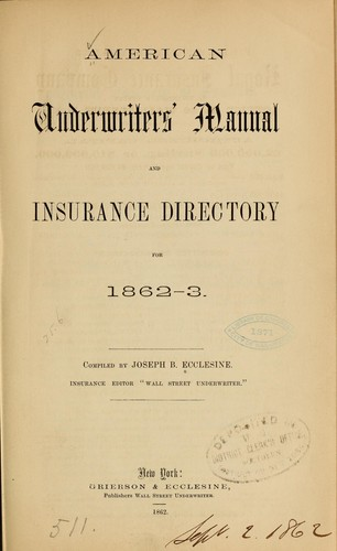 American underwriter's manual and insurance directory for 1862-3 by Ecclesine, Joseph B.,