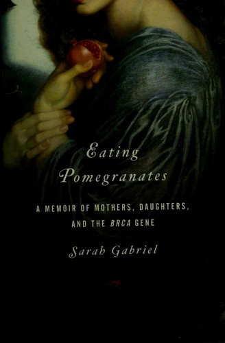 Image 0 of Eating Pomegranates: A Memoir of Mothers, Daughters, and the BRCA Gene