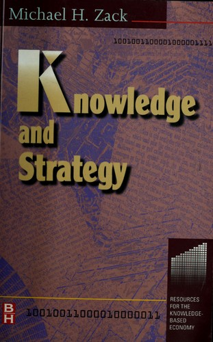 Knowledge and strategy by edited by Michael H. Zack.