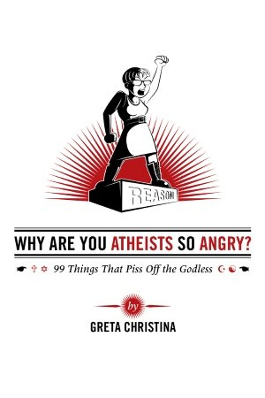 Why Are You Atheists So Angry? by