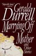 Marrying off Mother and Other Stories by Gerald Malcolm Durrell